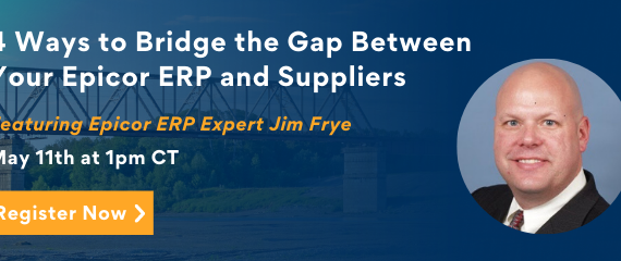 4 Ways to Bridge the Gap Between Your Epicor ERP and Suppliers with SourceDay and EpiCenter